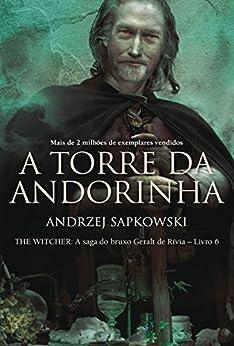 A Torre da Andorinha (THE WITCHER: A Saga do Bruxo Geralt de Rívia Livro 6) por [Andrzej Sapkowski, Olga Bagińska-Shinzato]