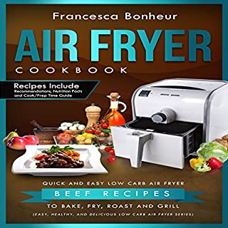 Air Fryer Cookbook: Quick and Easy Low Carb Air Fryer Beef Recipes to Bake, Fry, Roast and Grill cover art