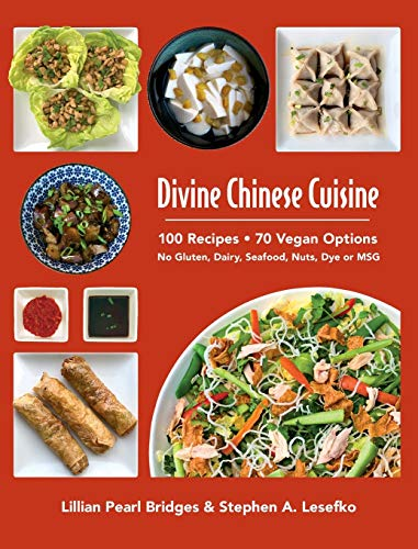 Divine Chinese Cuisine: 100 Recipes - 70 Vegan Options - No Gluten, Dairy, Seafood, Nuts, Dye or MSG