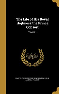 The Life of His Royal Highness the Prince Consort; Volume 4