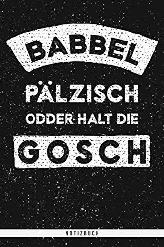 Babbel Pälzisch Odder Halt Die Gosch. Notizbuch: Liniertes Notizbuch mit 120 Seiten. Lustiger Rheinland Pfälzischer Spruch aus Deutschland mit Dialekt