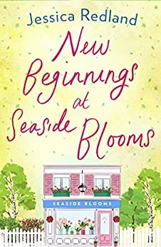 New Beginnings at Seaside Blooms: The perfect uplifting page-turner for 2020 (Welcome To Whitsborough Bay Book 2) by [Jessica Redland]