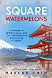 Square Watermelons: A Journey to Self-Discovery and Life-Transformation While Living in Japan (Japan Chronicles)