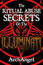 The Ritual Abuse Secrets of The ILLUMINATI - An Insiders First Hand Account
