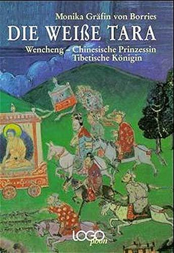 Die Weisse Tara: Wencheng - chinesische Prinzessin, tibetische Göttin