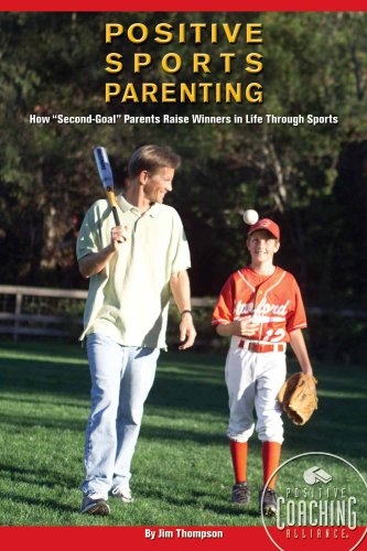 Positive Sports Parenting: How Second-Goal Parents Raise Winners in Life Through Sports