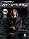 Shredding Death Metal Guitar: Extreme Technique Meets Metal Guitar, Book & Online Audio (Shredding Styles)