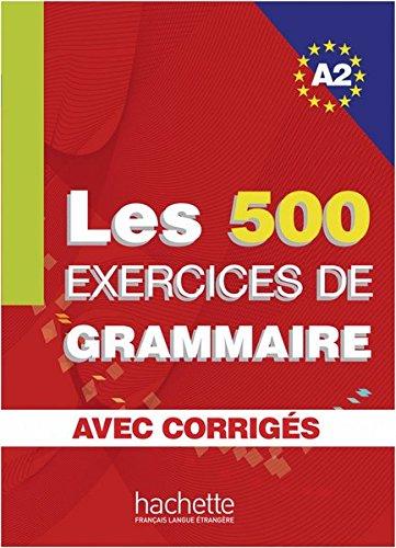 Les 500 exercices de grammaire A2: Livre de l'élève + corrigés