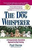 The Dog Whisperer: The Compassionate, Nonviolent Approach to Dog Training: A Compassionate, Nonviolent Approach to Dog Training