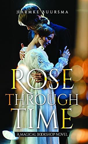 Rose Through Time: A Magical Bookshop Novel by [Harmke Buursma]
