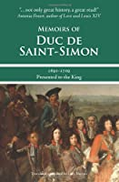 Memoirs of Duc De Saint-Simon 1691-1709: Presented to the King