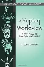A Yupiaq Worldview: A Pathway to Ecology and Spirit by Angayuqaq Oscar Kawagley (2006-02-15) Paperback