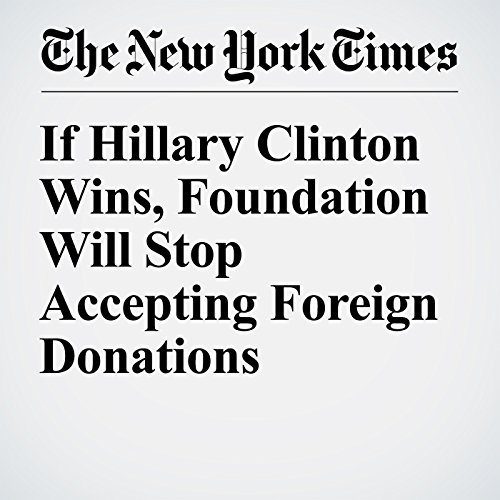 If Hillary Clinton Wins, Foundation Will Stop Accepting Foreign Donations cover art