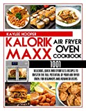 Kalorik Maxx Air Fryer Oven Cookbook: 1001 Delicious, Quick and Effortless Recipes to Master the Full Potential of Your Air Fryer Oven. For Beginners and Advanced Users