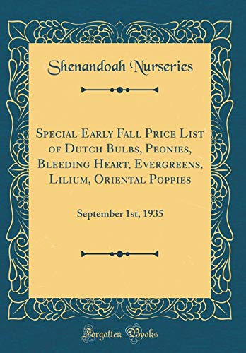 Special Early Fall Price List of Dutch Bulbs, Peonies, Bleeding Heart, Evergreens, Lilium, Oriental Poppies: September 1st, 1935 (Classic Reprint)