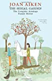 The Serial Garden: The Complete Armitage Family Stories (Junior Library Guild Selection)