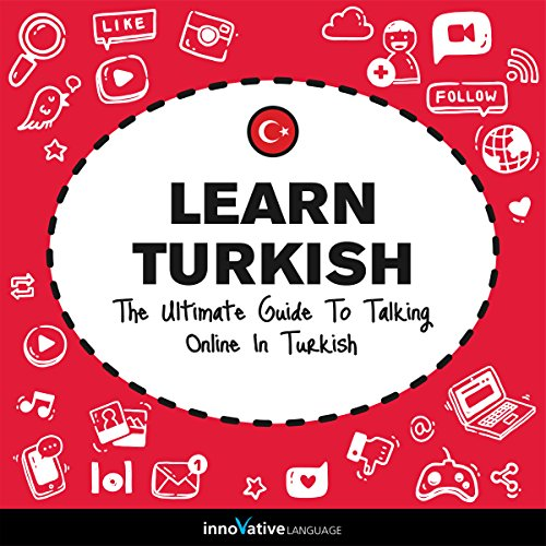 Learn Turkish: The Ultimate Guide to Talking Online in Turkish audiobook cover art
