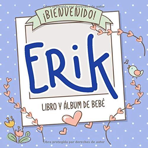¡Bienvenido Erik! Libro y álbum de bebé: Libro de bebé y álbum para bebés personalizado, regalo para el embarazo y el nacimiento, nombre del bebé en la portada