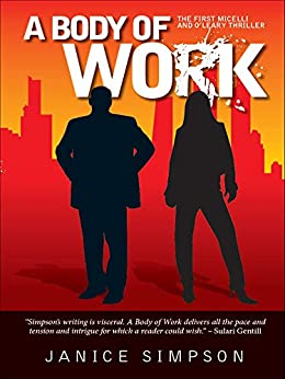 A Body of Work: The First Micelli and O'Leary Thriller by [Janice Simpson]