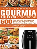 The Perfect Gourmia Air Fryer Cookbook: 500 Easy, Vibrant & Mouthwatering Recipes. Fry, Bake, Grill, and Roast with Your Gourmia Air Fryer