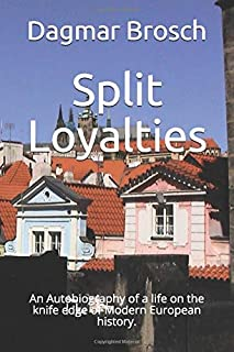 Split Loyalties: An Autobiography of a life on the knife edge of Modern European history.
