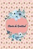 Diario de Gratitud: Cinco minutos de Agradecimiento Cada Día Atraen Lo Positivo a tu Vida