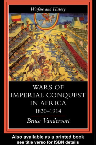 Wars Of Imperial Conquest In Africa, 1830-1914 (Warfare and History) (English Edition)