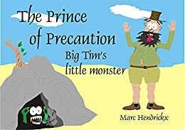 The Prince of Precaution: Big Tim's little monster by [Marc Hendrickx]