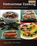 Vietnamese Cooking: My Family s Favorite Recipes