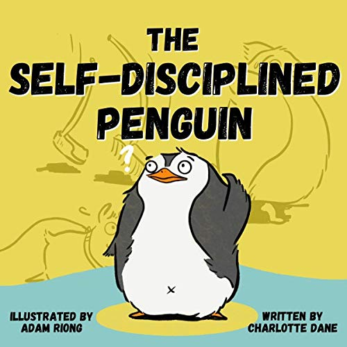 The Self-Disciplined Penguin: A Children's Book About Building Willpower, Mental Toughness, and Getting Things Done (Teach Me How! 1)