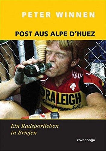 Post aus Alpe d'Huez. Eine Radsportkarriere in Briefen: Ein Radsportlkarriere in Briefen