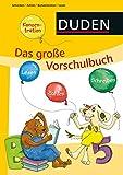 Das große Vorschulbuch: Alles drin zum Schulstart (ab 5 Jahren) (DUDEN Kinderwissen Vorschule)