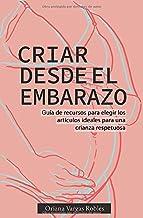 Criar desde el embarazo: Guía de recursos para elegir los artículos ideales para una crianza respetuosa (Spanish Edition)