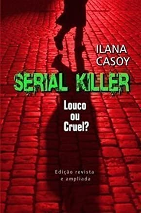 Serial Killers. Louco ou Cruel ?