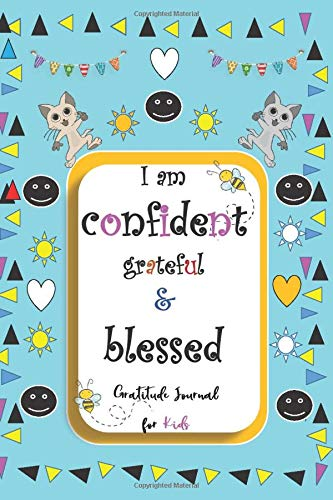 I am Confident, Grateful & Blessed – Gratitude & A Self-Exploration Journal for Kids/ journal notebook gift: the secret book for kids /Practice Gratitude and Mindfulness/ 120 Pages in size 6×9 inch