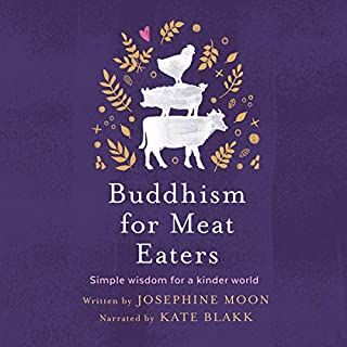 Buddhism for Meat Eaters     Simple Wisdom for a Kinder World              By:                                                                                                                                 Josephine Moon                               Narrated by:                                                                                                                                 Kate Blakk                      Length: 3 hrs and 36 mins     Not rated yet     Overall 0.0