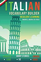 Italian Vocabulary Builder: Resilient Learning Method (over 5000 words, over 1000 Phrases, 10 Italian Short Stories). A new Italian Phrasebook to learn Italian Language Smartly