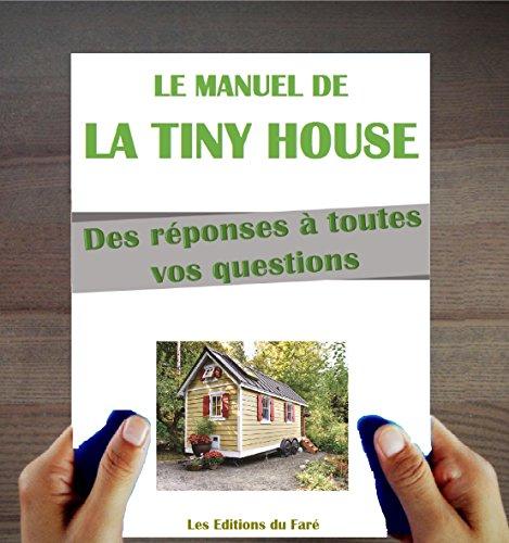 Le Manuel de la Tiny House: Qu'est-ce que c'est ? Comment construire ? Des réponses à vos questions sur les tiny houses en français. Des plans inclus.