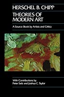 Theories of Modern Art: A Source Book by Artists (California Studies in the History of Art)