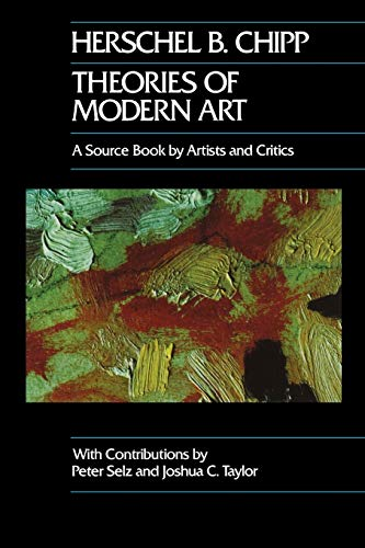 Chipp, H: Theories of Modern Art: A Source Book by Artists and Critics (California Studies in the History of Art, Band 11)