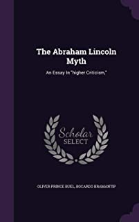 The Abraham Lincoln Myth: An Essay in Higher Criticism,