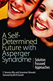 A Self-Determined Future with Asperger Syndrome: Solution Focused Approaches (English Edition)