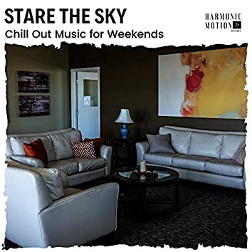 Stare The Sky - Chill Out Music For Weekends