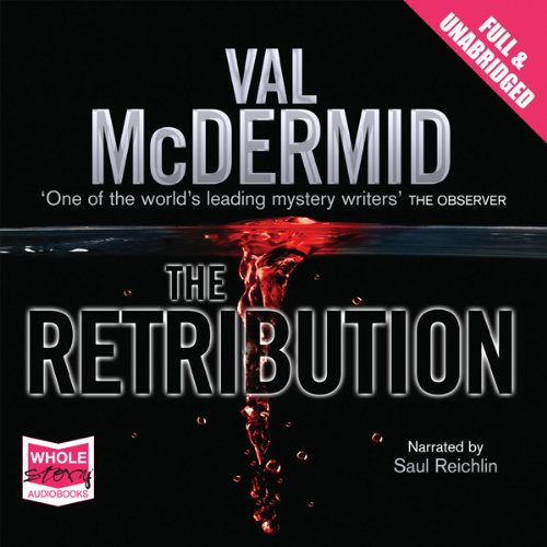 The Retribution     A Tony Hill & Carol Jordan Novel              By:                                                                                                                                 Val McDermid                               Narrated by:                                                                                                                                 Saul Reichlin                      Length: 12 hrs and 51 mins     50 ratings     Overall 4.7