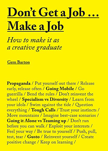 Don't Get a Job… Make a Job: How to Make it as a Creative Gradute (in the fields of Design, Fashion, Architecture, Advertising and more)