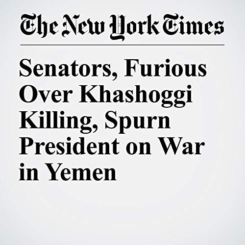 Senators, Furious Over Khashoggi Killing, Spurn President on War in Yemen audiobook cover art