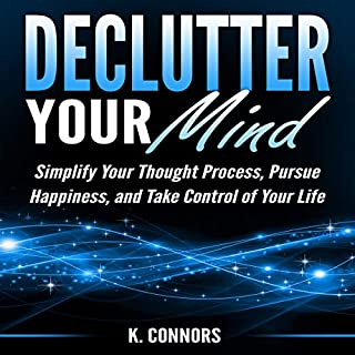Declutter Your Mind: Simplify Your Thought Process, Pursue Happiness, and Take Control of Your Life audiobook cover art