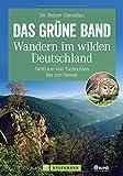 Wandern in Deutschland – das grüne Band als Fernwanderweg: 1400 km von Tschechien bis zur Ostsee. 60 Etappen entlang der innerdeutschen Grenze. Ein ... zur...