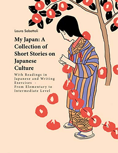 My Japan: A Collection of Short Stories on Japanese Culture: With Readings in Japanese and Writing Exercises - From Elementary to Intermediate Level (English Edition)