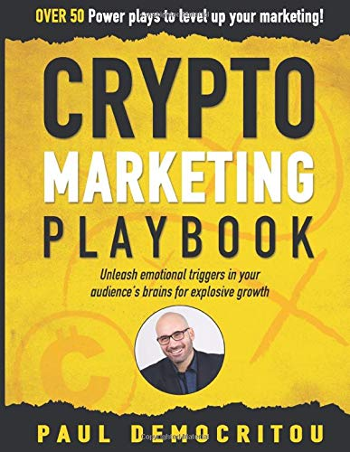 The Crypto Marketing Playbook: Unleash secret emotional triggers in your audience's brains for explosive growth
